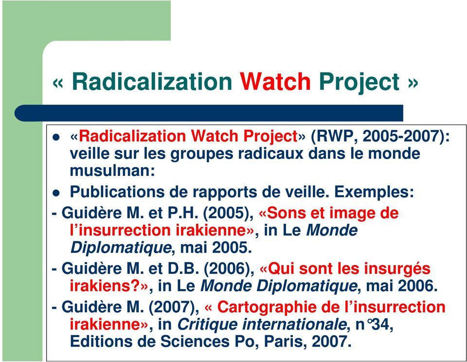 (2005), «Sons et image de l insurrection irakienne», in Le Monde Diplomatique, mai 2005. - Guidère M. et D.B.