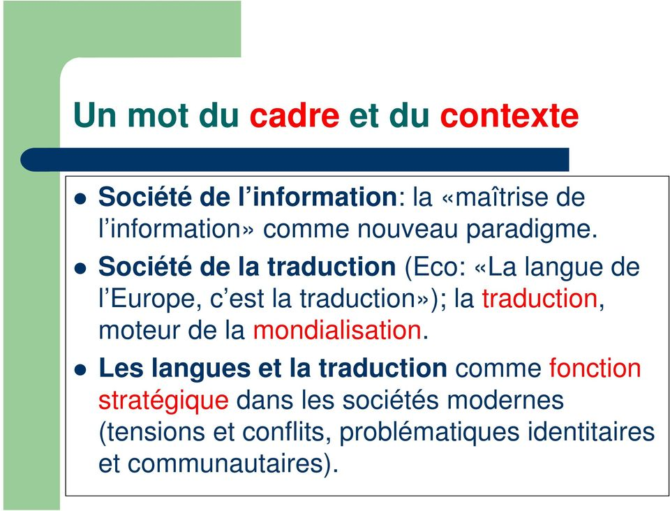 Société de la traduction (Eco: «La langue de l Europe, c est la traduction»); la traduction,