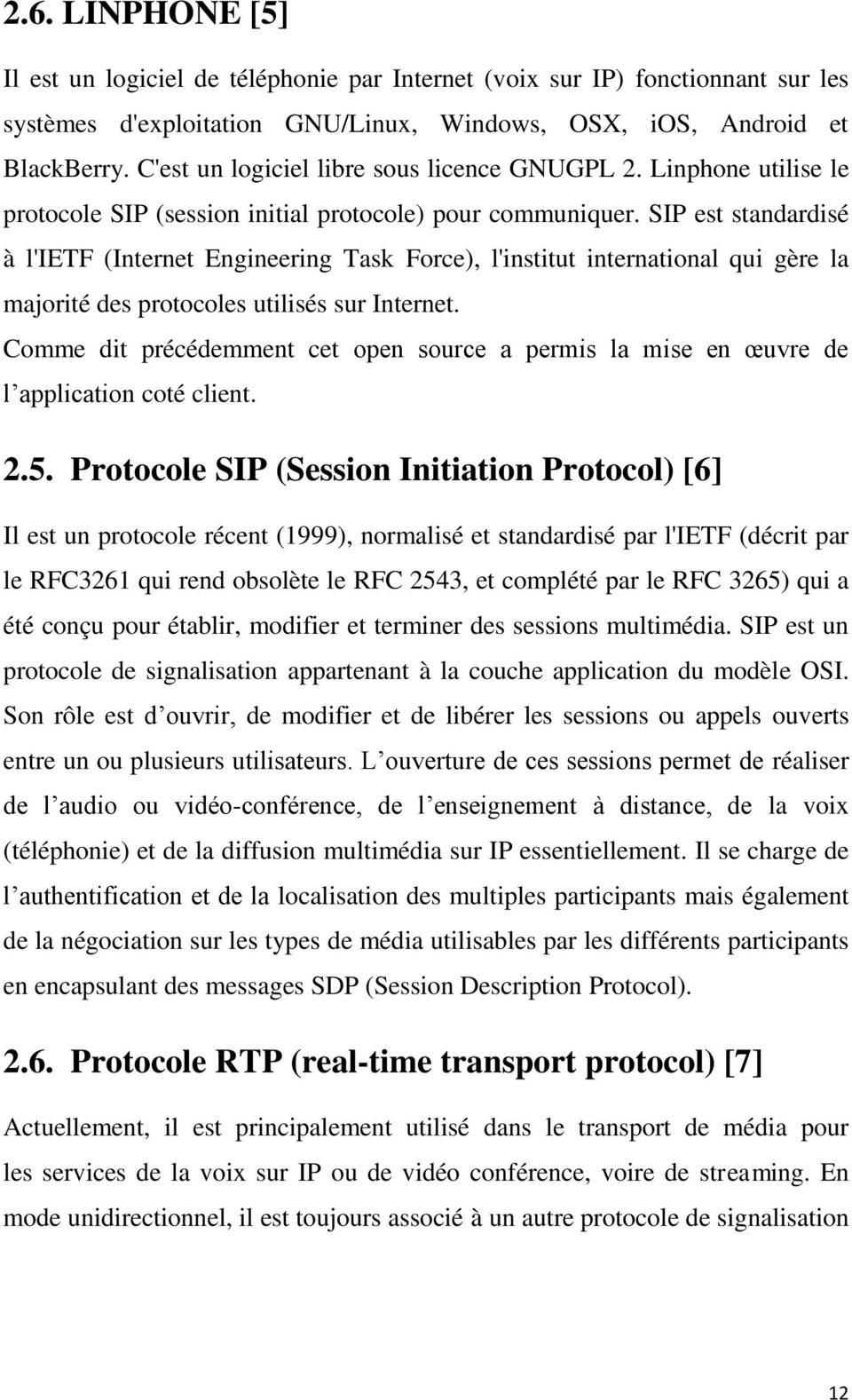 SIP est standardisé à l'ietf (Internet Engineering Task Force), l'institut international qui gère la majorité des protocoles utilisés sur Internet.