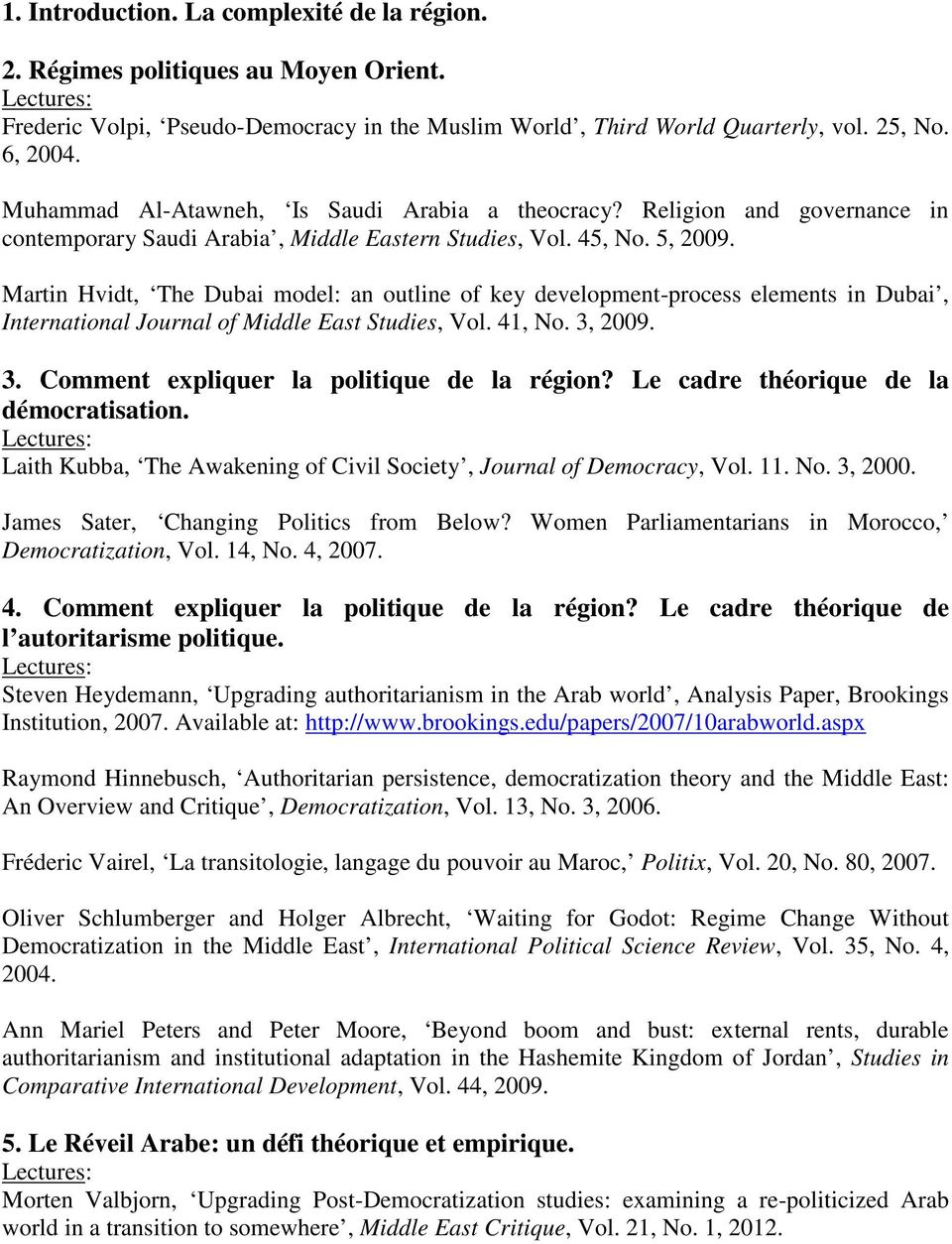 Martin Hvidt, The Dubai model: an outline of key development-process elements in Dubai, International Journal of Middle East Studies, Vol. 41, No. 3, 2009. 3. Comment expliquer la politique de la région?