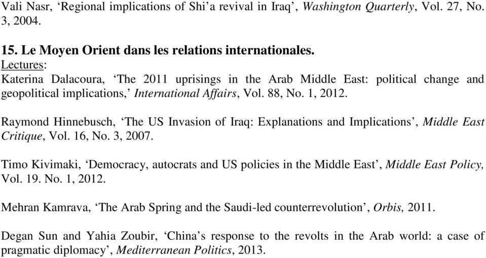 Raymond Hinnebusch, The US Invasion of Iraq: Explanations and Implications, Middle East Critique, Vol. 16, No. 3, 2007.