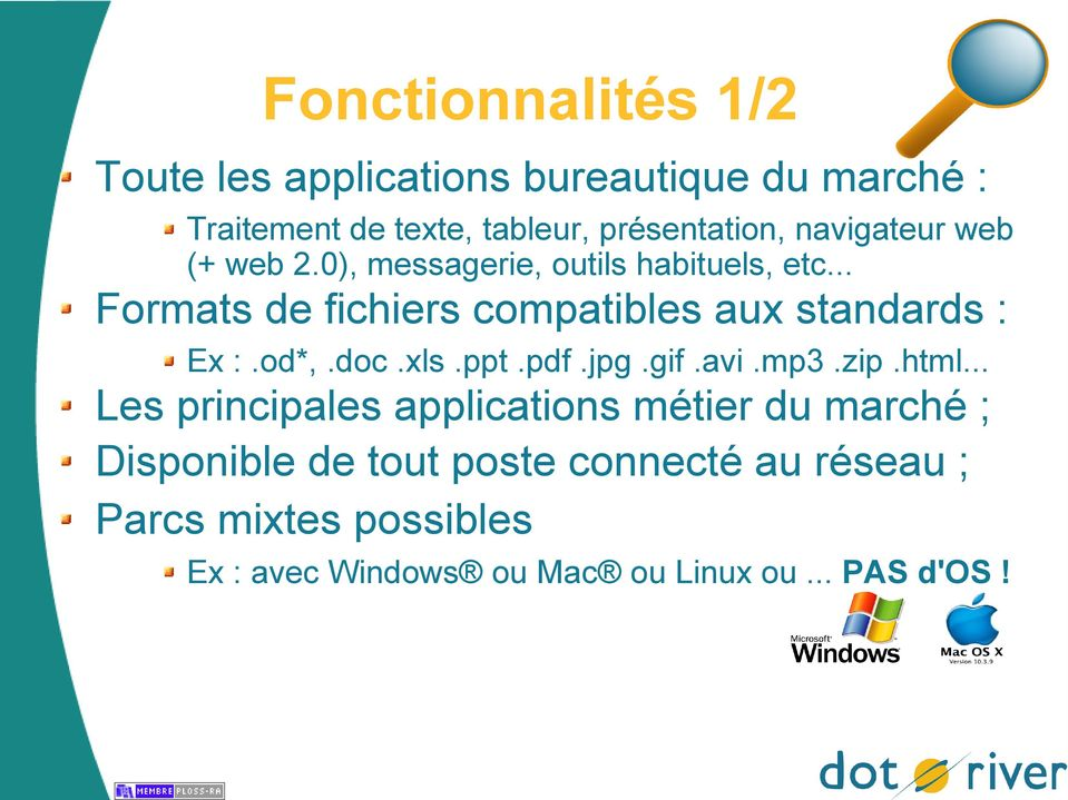 .. Formats de fichiers compatibles aux standards : Ex :.od*,.doc.xls.ppt.pdf.jpg.gif.avi.mp3.zip.html.