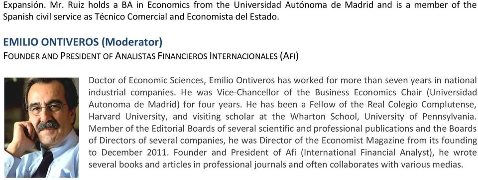 industrial companies. He was Vice-Chancellor of the Business Economics Chair (Universidad Autonoma de Madrid) for four years.