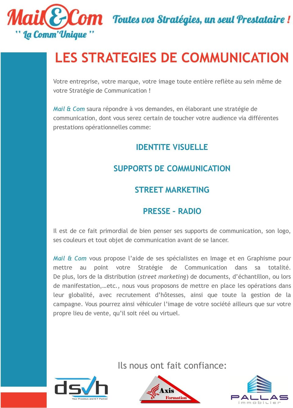VISUELLE SUPPORTS DE COMMUNICATION STREET MARKETING PRESSE RADIO Il est de ce fait primordial de bien penser ses supports de communication, son logo, ses couleurs et tout objet de communication avant