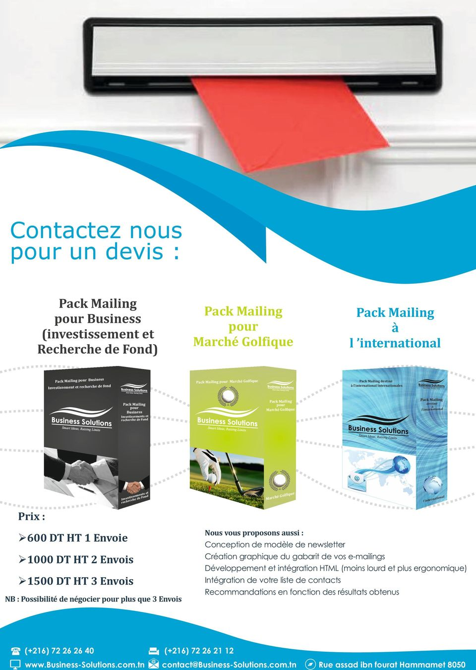 March Pack Mail ing d l'inte estin rnati é onalà Inter natio nale s nal rnatio l'inte Prix : Ø600 DT HT 1 Envoie Ø1000 DT HT 2 Envois Ø1500 DT HT 3 Envois NB : Possibilité de négocier pour plus que 3