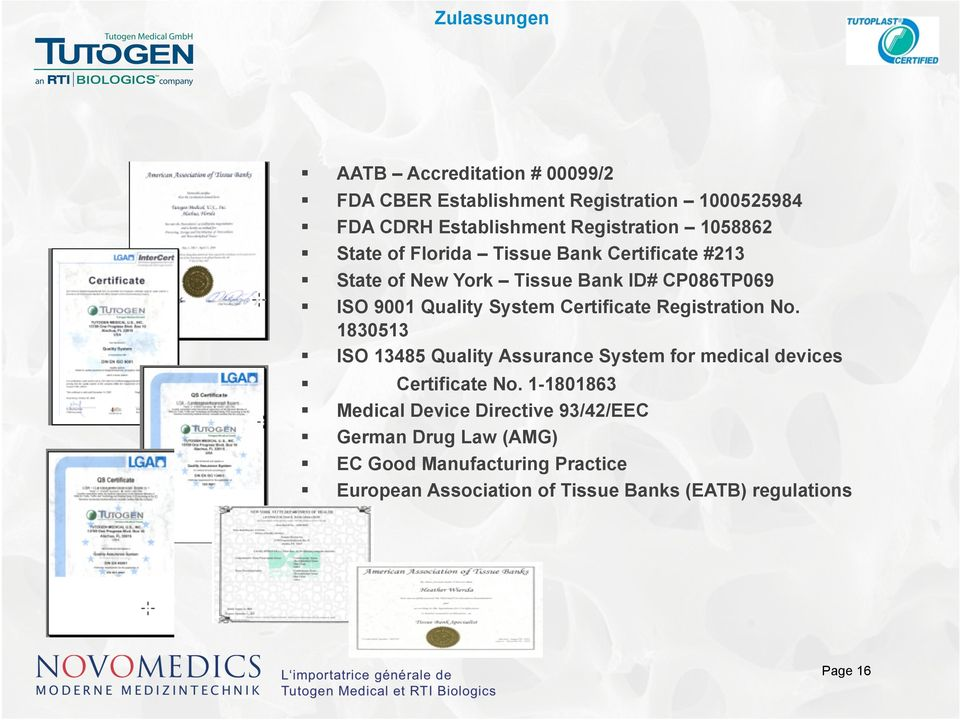 Certificate Registration No. 1830513 ISO 13485 Quality Assurance System for medical devices Certificate No.