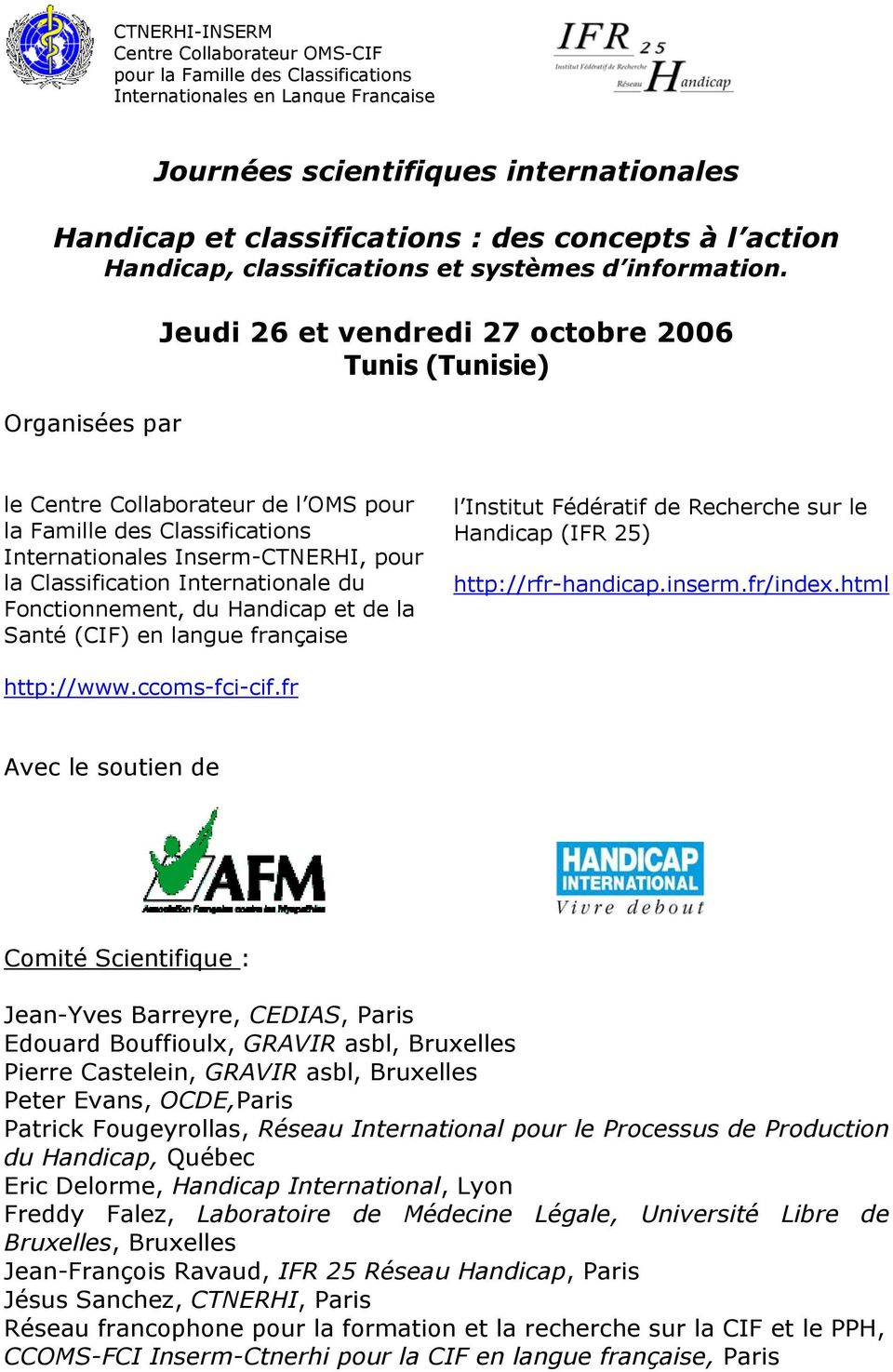 Organisées par Jeudi 26 et vendredi 27 octobre 2006 Tunis (Tunisie) le Centre Collaborateur de l OMS pour la Famille des Classifications Internationales Inserm-CTNERHI, pour la Classification