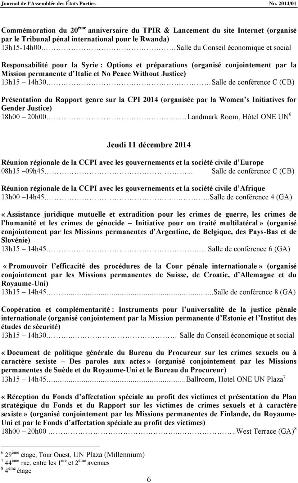 Rapport genre sur la CPI 2014 (organisée par la Women s Initiatives for Gender Justice) 18h00 20h00.