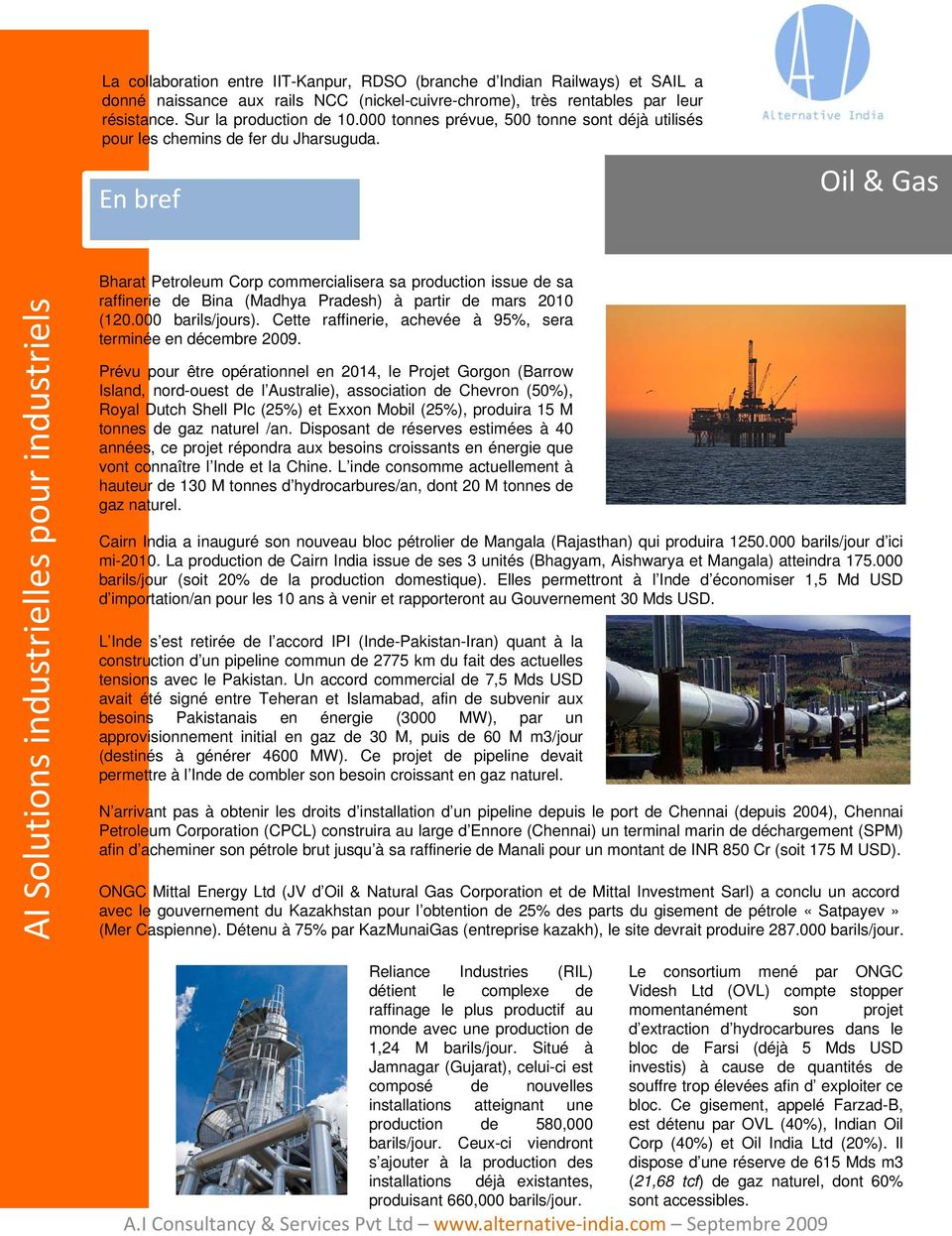 En bref Oil & Gas Bharat Petroleum Corp commercialisera sa production issue de sa raffinerie de Bina (Madhya Pradesh) à partir de mars 2010 (120.000 barils/jours).