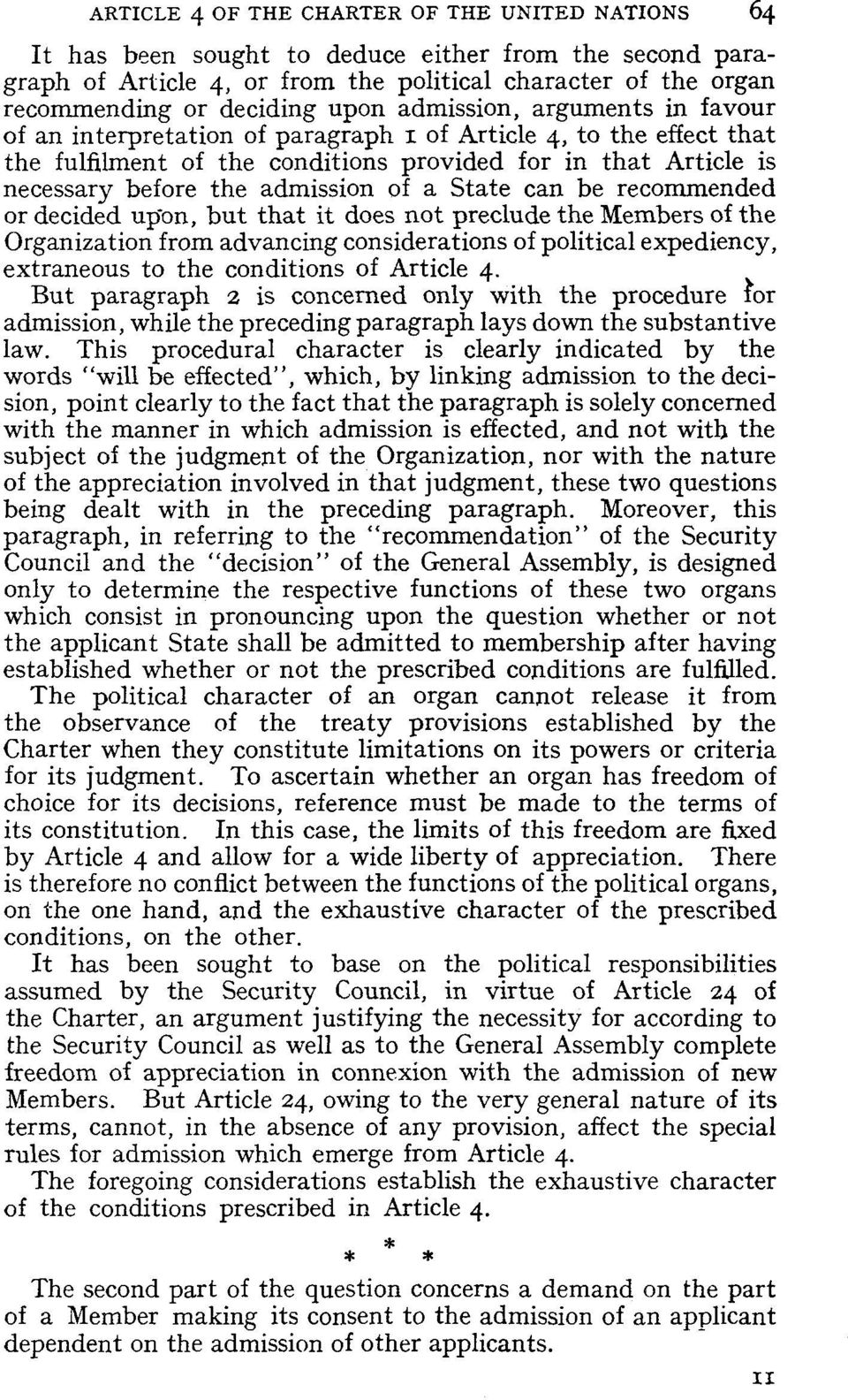 decided upon, but that it does not preclude the Members of the Organization from advancing considerations of political expediency, extraneous to the conditions of Article 4.
