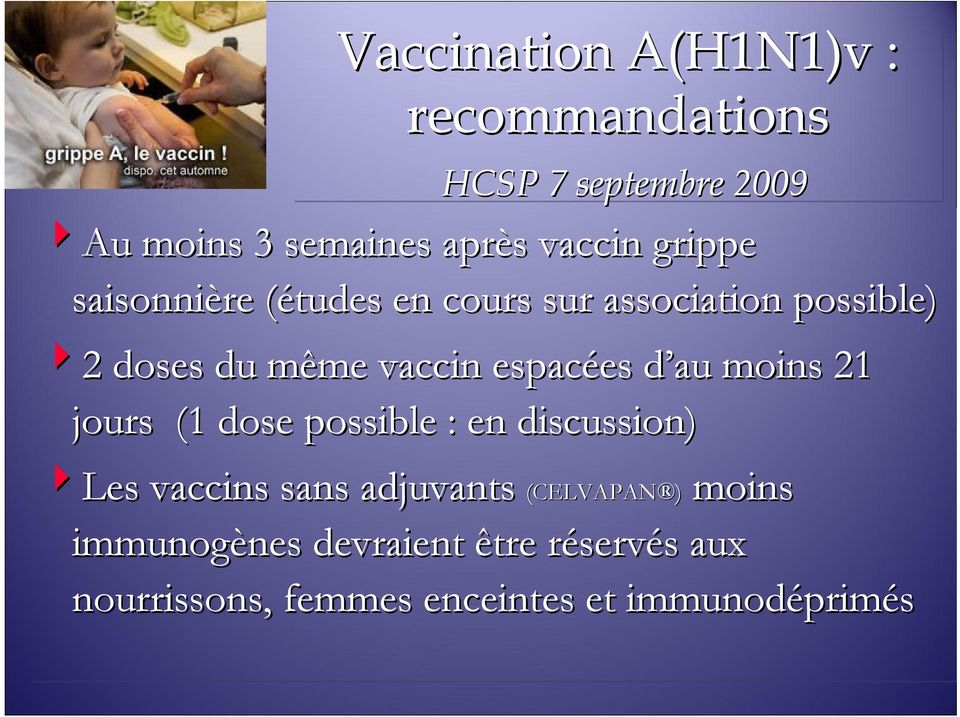 espacées d au d moins 21 jours (1 dose possible : en discussion) 4Les vaccins sans adjuvants