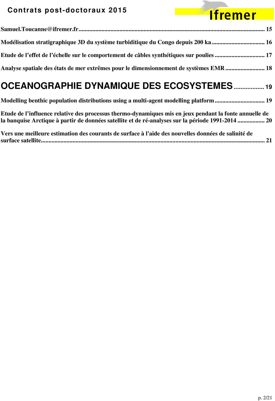.. 18 OCEANOGRAPHIE DYNAMIQUE DES ECOSYSTEMES... 19 Modelling benthic population distributions using a multi-agent modelling platform.