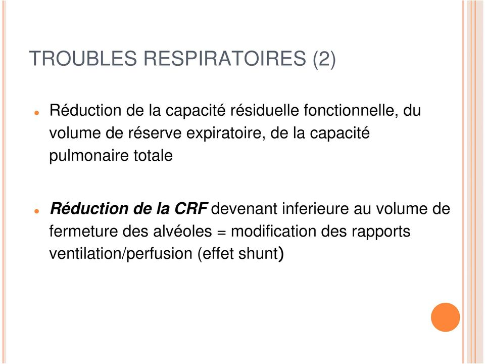 pulmonaire totale Réduction de la CRF devenant inferieure au volume de