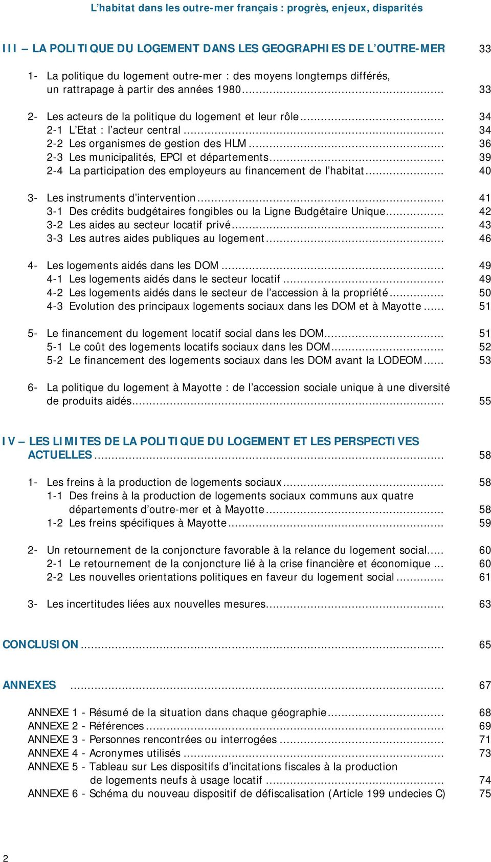 .. 39 2-4 La participation des employeurs au financement de l habitat... 40 3- Les instruments d intervention... 41 3-1 Des crédits budgétaires fongibles ou la Ligne Budgétaire Unique.