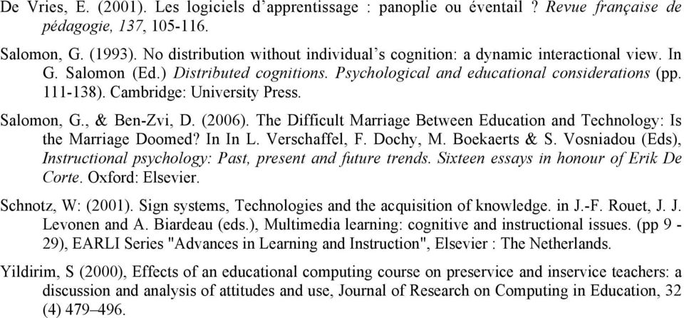 Cambridge: University Press. Salomon, G., & Ben-Zvi, D. (2006). The Difficult Marriage Between Education and Technology: Is the Marriage Doomed? In In L. Verschaffel, F. Dochy, M. Boekaerts & S.