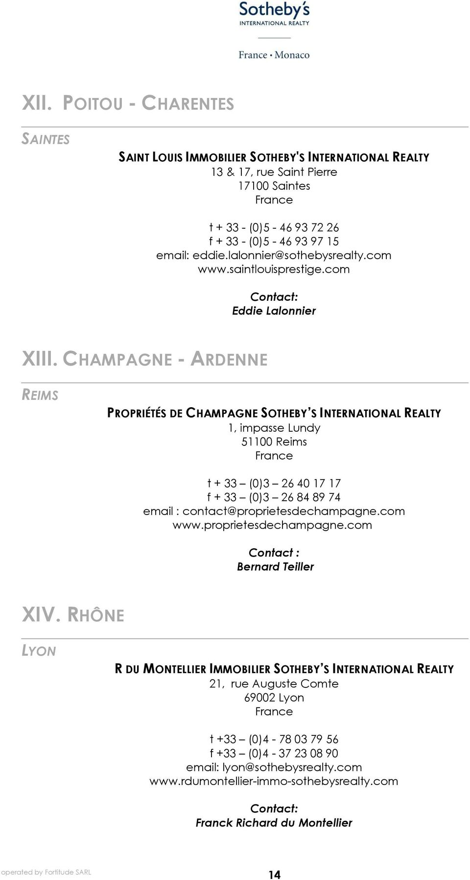 CHAMPAGNE - ARDENNE REIMS PROPRIÉTÉS DE CHAMPAGNE SOTHEBY S INTERNATIONAL REALTY 1, impasse Lundy 51100 Reims t + 33 (0)3 26 40 17 17 f + 33 (0)3 26 84 89 74 email : contact@proprietesdechampagne.