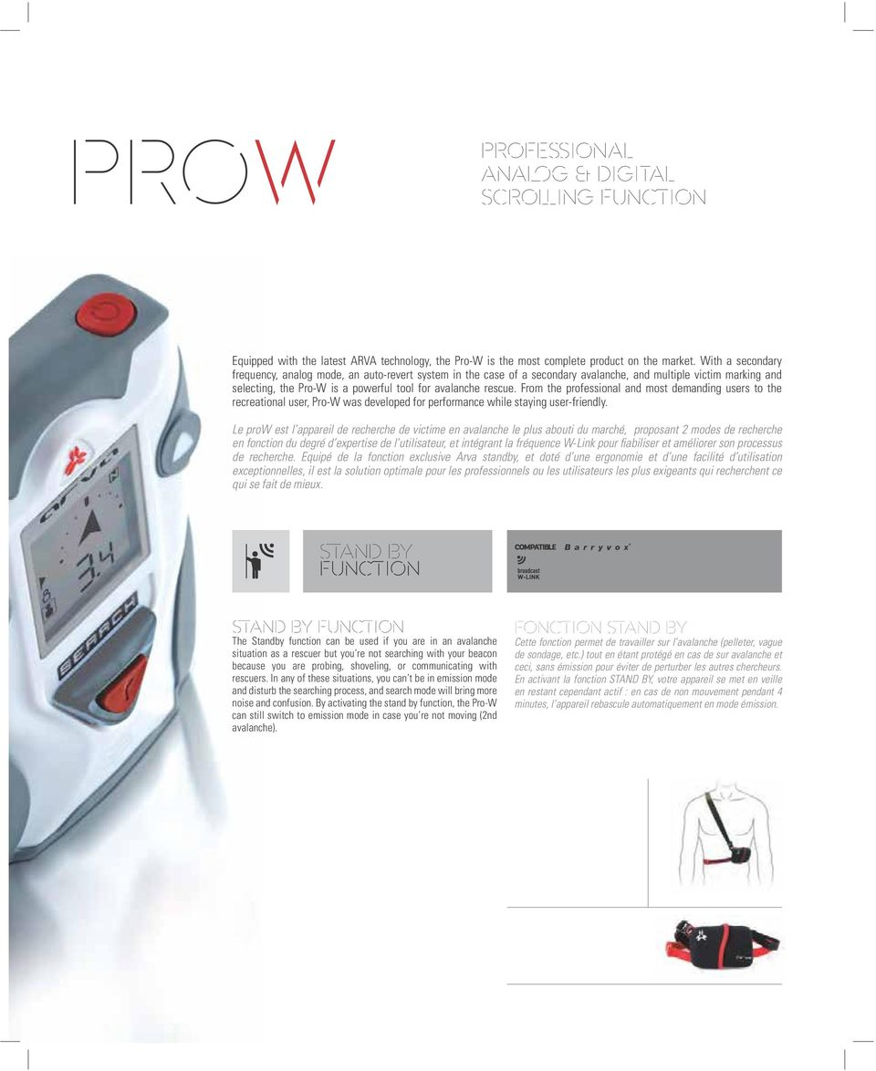 From the professional and most demanding users to the recreational user, Pro-W was developed for performance while staying user-friendly.