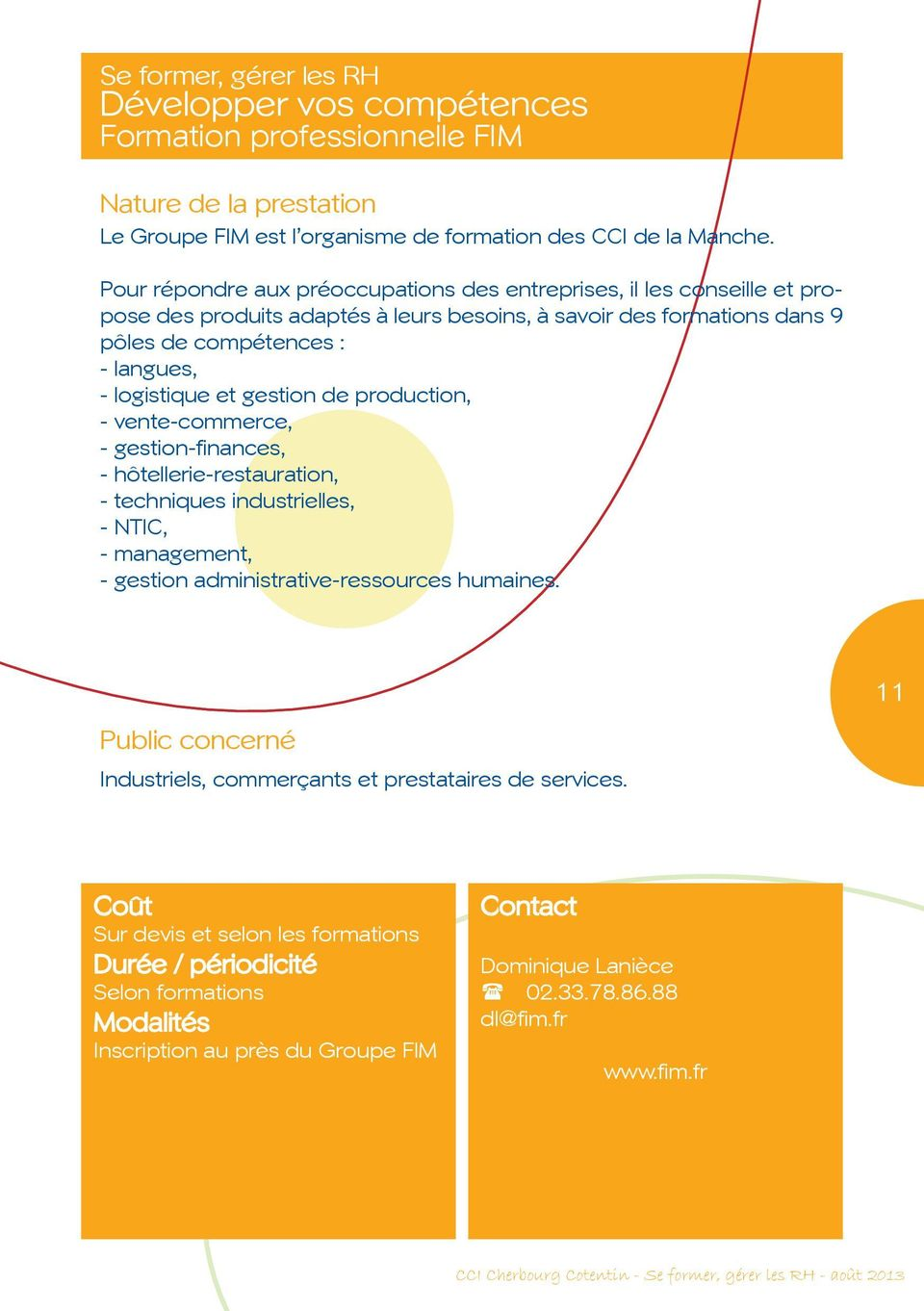 gestion de production, - vente-commerce, - gestion-finances, - hôtellerie-restauration, - techniques industrielles, - NTIC, - management, - gestion administrative-ressources humaines.