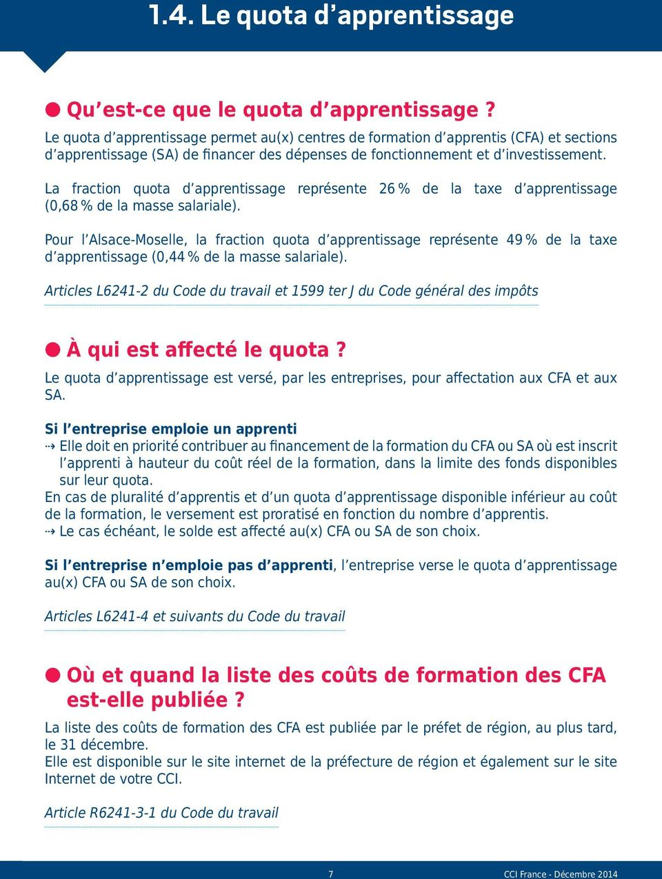 La fraction quota d apprentissage représente 26 % de la taxe d apprentissage (0,68 % de la masse salariale).