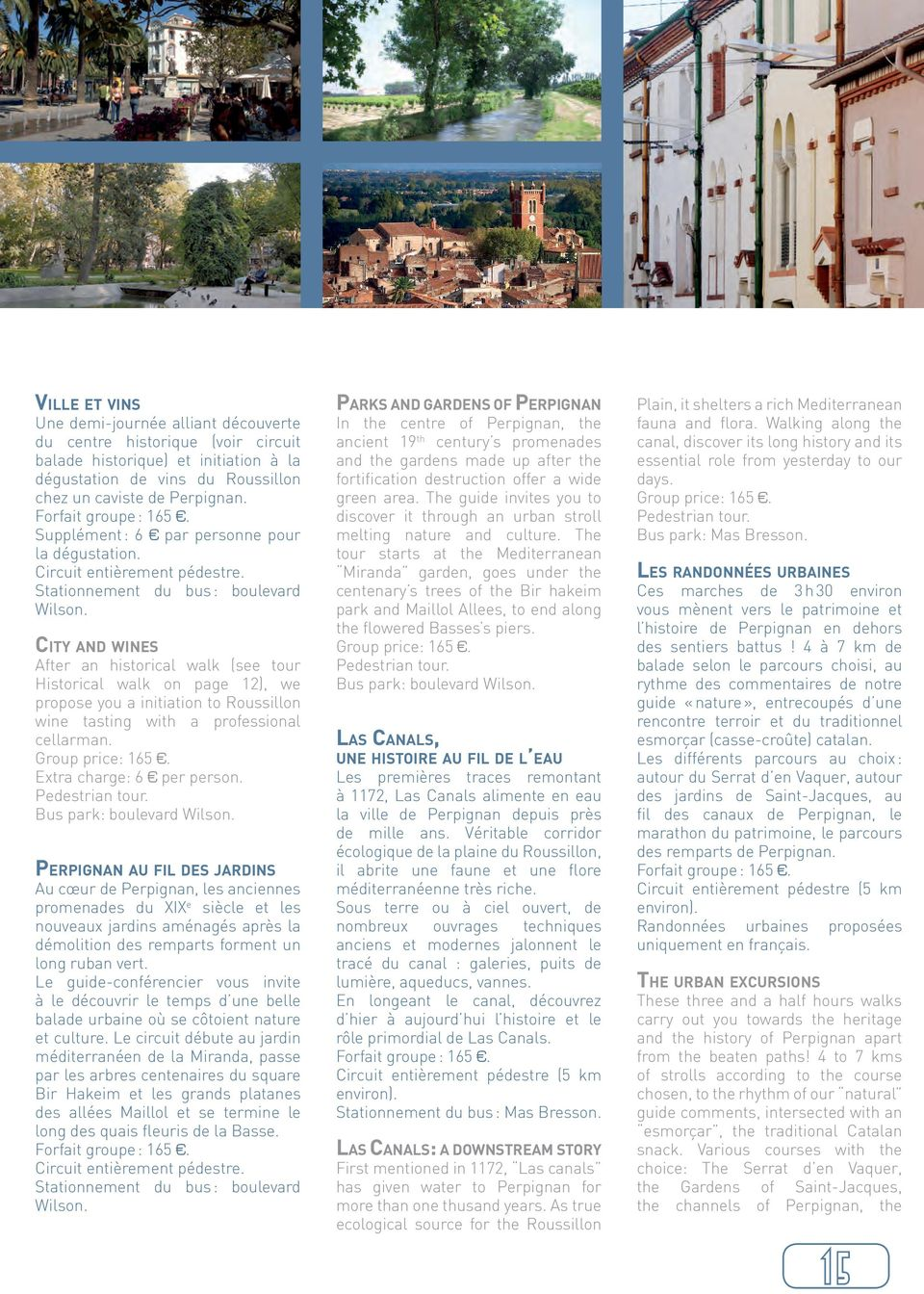 City and wines After an historical walk (see tour Historical walk on page 12), we propose you a initiation to Roussillon wine tasting with a professional cellarman. Group price: 165.
