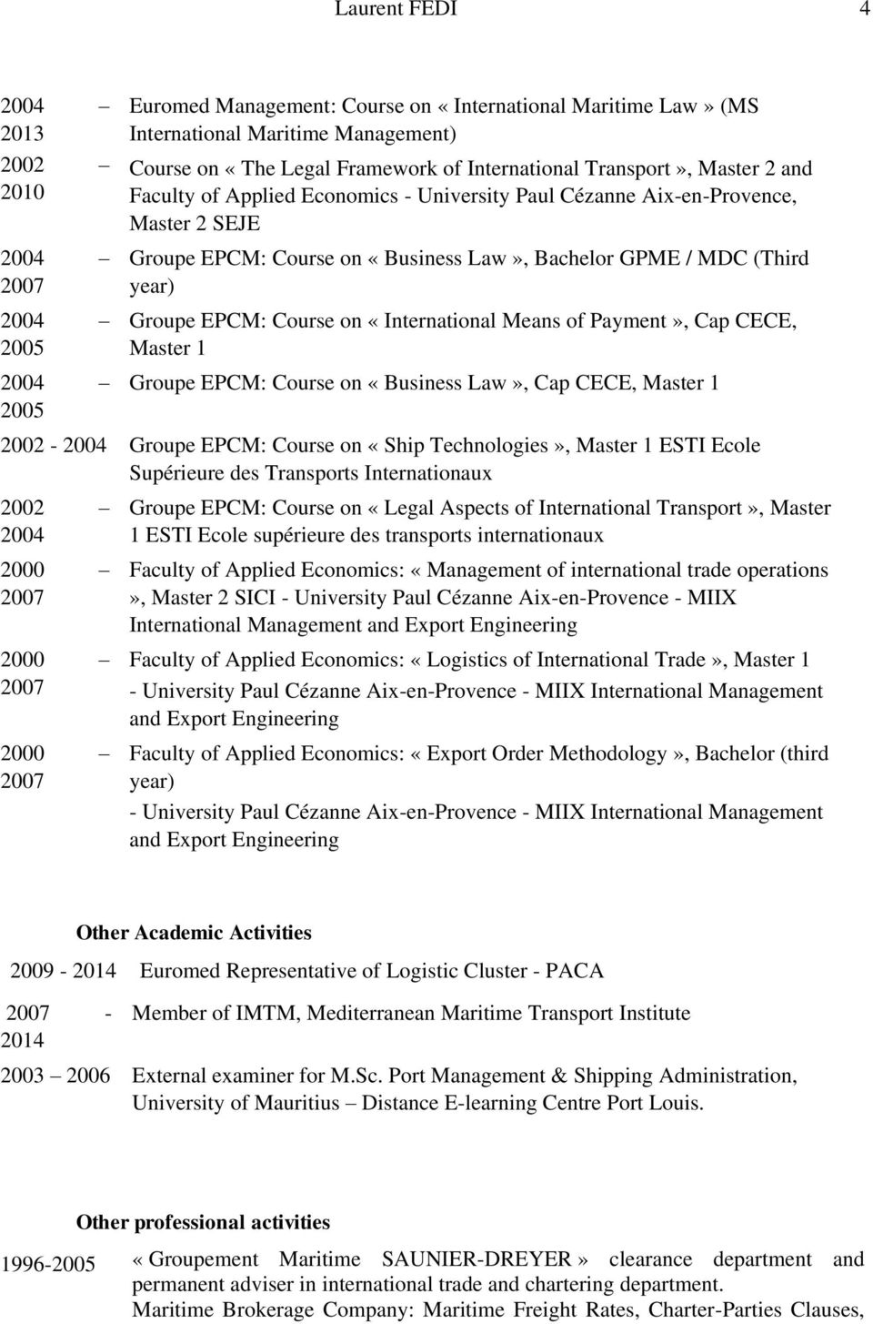 Groupe EPCM: Course on «International Means of Payment», Cap CECE, Master 1 Groupe EPCM: Course on «Business Law», Cap CECE, Master 1 2002-2004 Groupe EPCM: Course on «Ship Technologies», Master 1