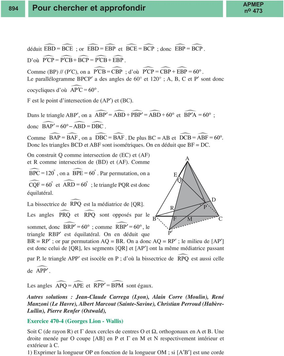 F = 60 onc les triangles et F sont isométriques On en déduit que F = On construit Q comme intersection de (E) et (F) et R comme intersection de () et (F) omme P = 0, on a PE = 60 Par permutation, on