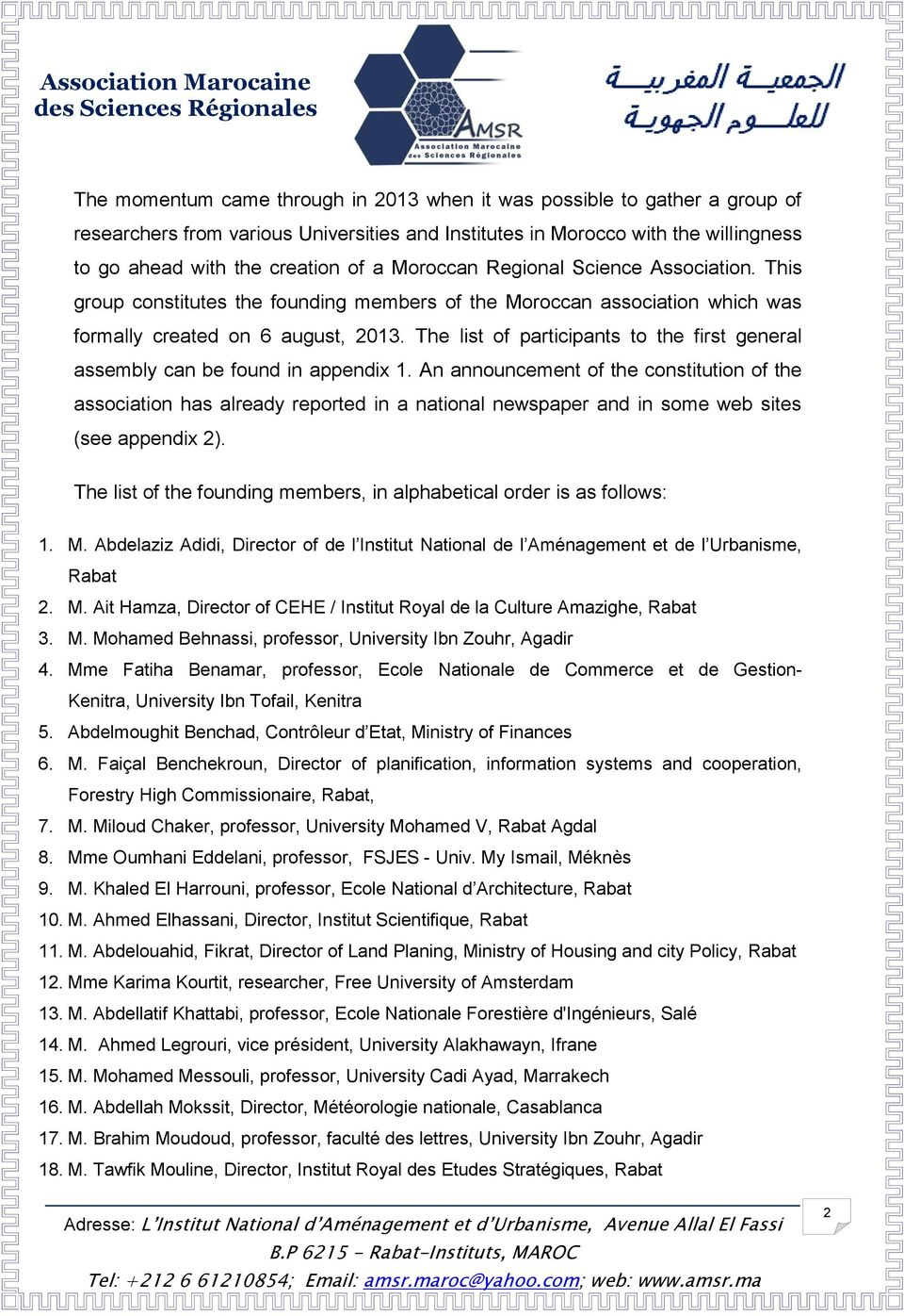 The list of participants to the first general assembly can be found in appendix 1.