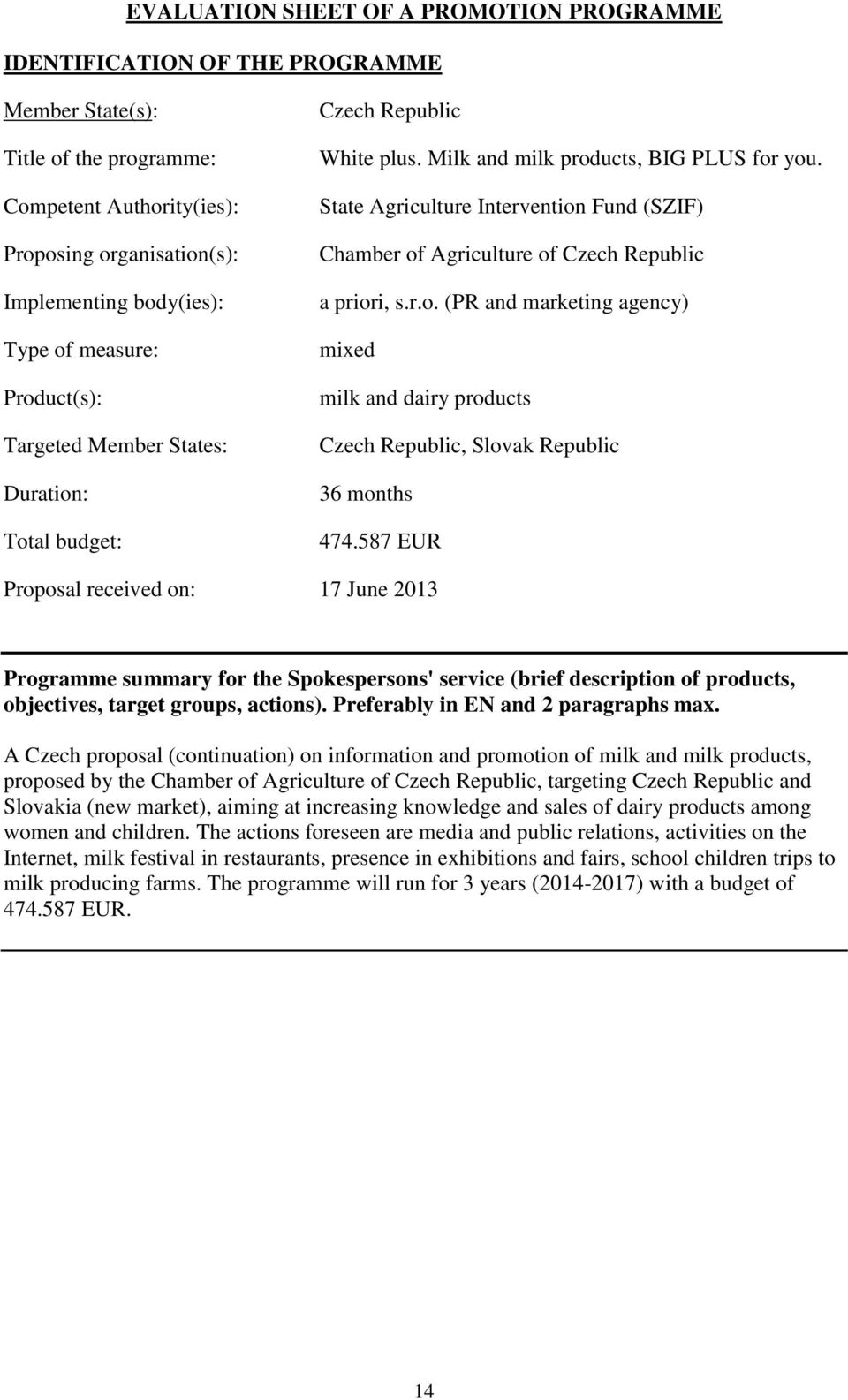 State Agriculture Intervention Fund (SZIF) Chamber of Agriculture of Czech Republic a priori, s.r.o. (PR and marketing agency) mixed milk and dairy products Czech Republic, Slovak Republic 36 months 474.