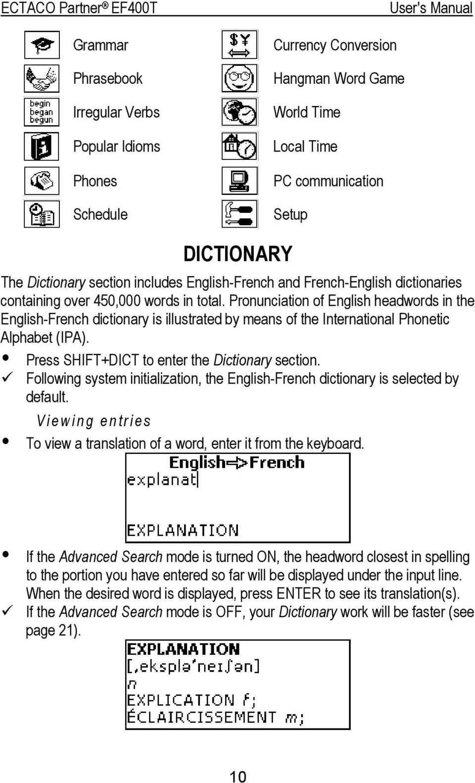 Pronunciation of English headwords in the English-French dictionary is illustrated by means of the International Phonetic Alphabet (IPA). Press SHIFT+DICT to enter the Dictionary section.