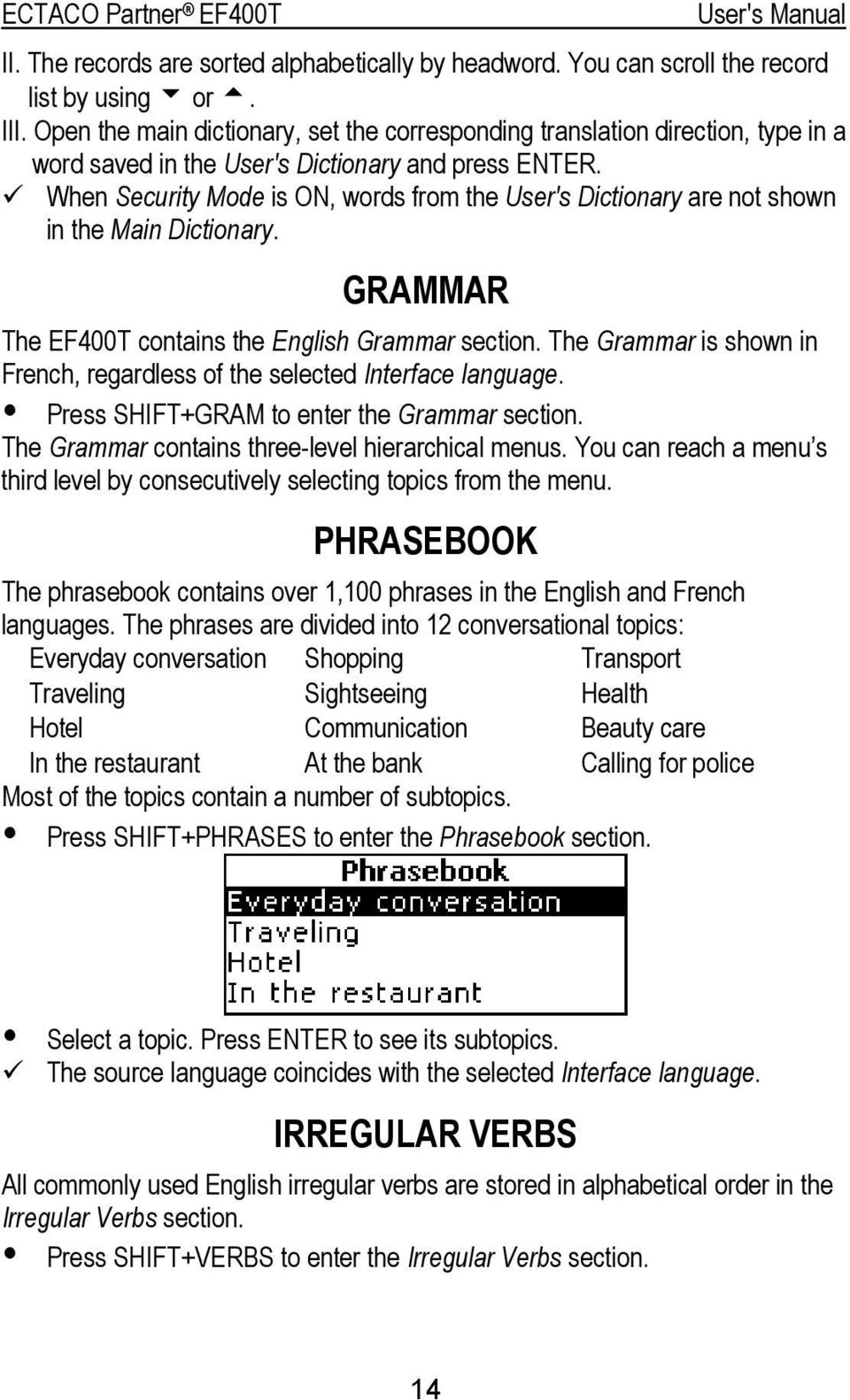 When Security Mode is ON, words from the User's Dictionary are not shown in the Main Dictionary. GRAMMAR The EF400T contains the English Grammar section.
