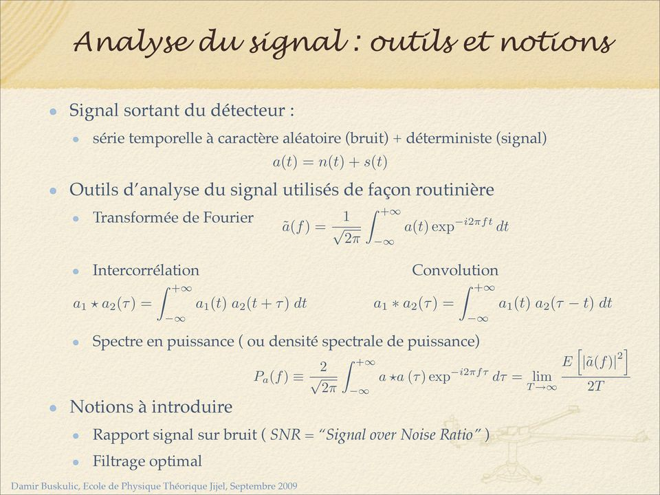 densité spectrale de puissance) Notions à introduire Rapport signal sur bruit ( SNR = Signal over Noise Ratio ) Filtrage optimal a(t) =n(t)+s(t)