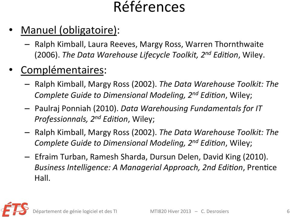 Data Warehousing Fundamentals for IT Professionnals, 2 nd Edi<on, Wiley; Ralph Kimball, Margy Ross (2002).