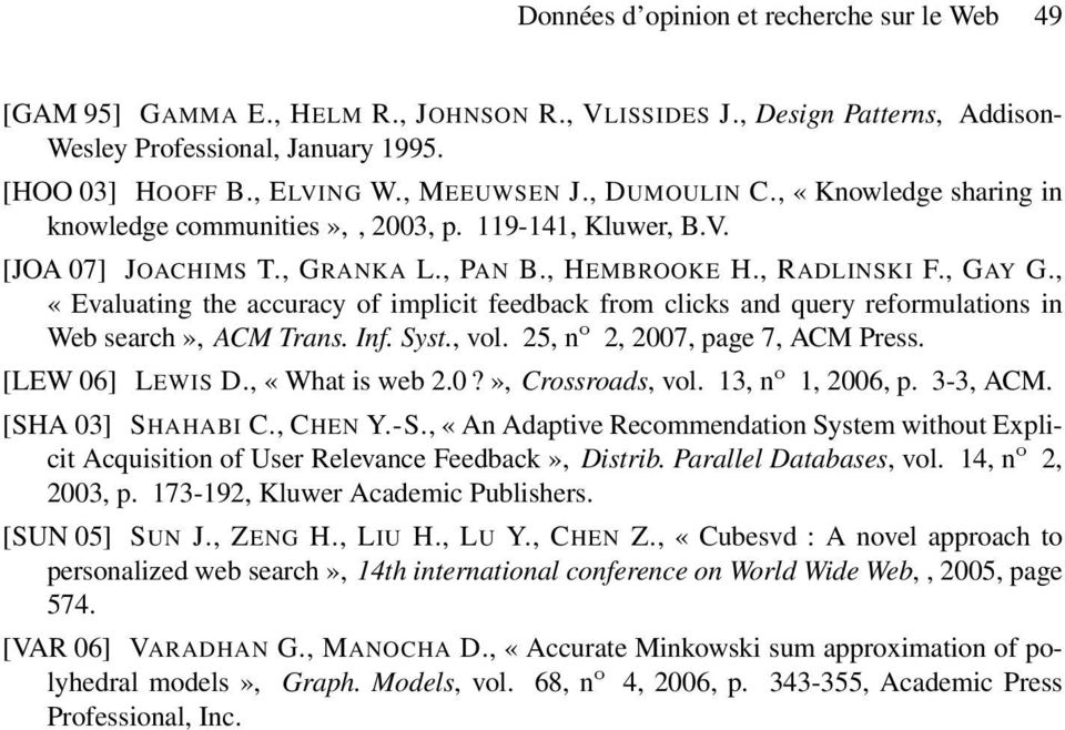 , «Evaluating the accuracy of implicit feedback from clicks and query reformulations in Web search», ACM Trans. Inf. Syst., vol. 25, n o 2, 2007, page 7, ACM Press. [LEW 06] LEWIS D., «What is web 2.