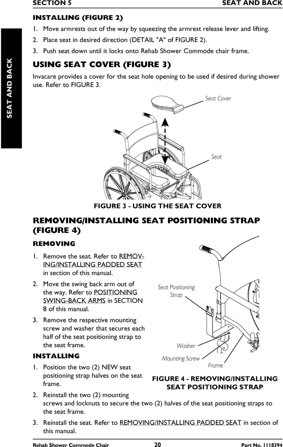 Refer to FIGURE 3. Seat Cover Seat REMOVING/INSTALLING SEAT POSITIONING STRAP (FIGURE 4) REMOVING 1. Remove the seat. Refer to REMOV- ING/INSTALLING PADDED SEAT in section of this manual. 2.