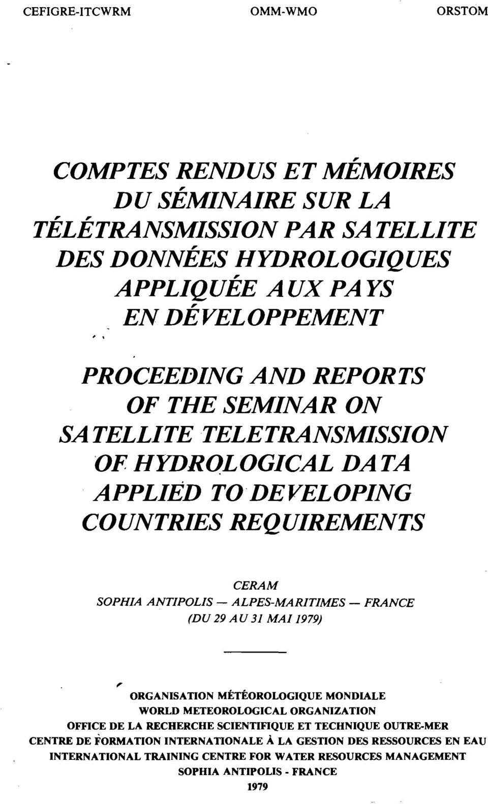 PROCEEDING AND REPORTS OF THE SEMINAR ON SATELLITE TELETRANSMISSION OF HYDROLOGICAL DATA APPLIED TODEVELOPING COUNTRIES REQUIREMENTS CERAM SOPHIA ANTIPOLIS -