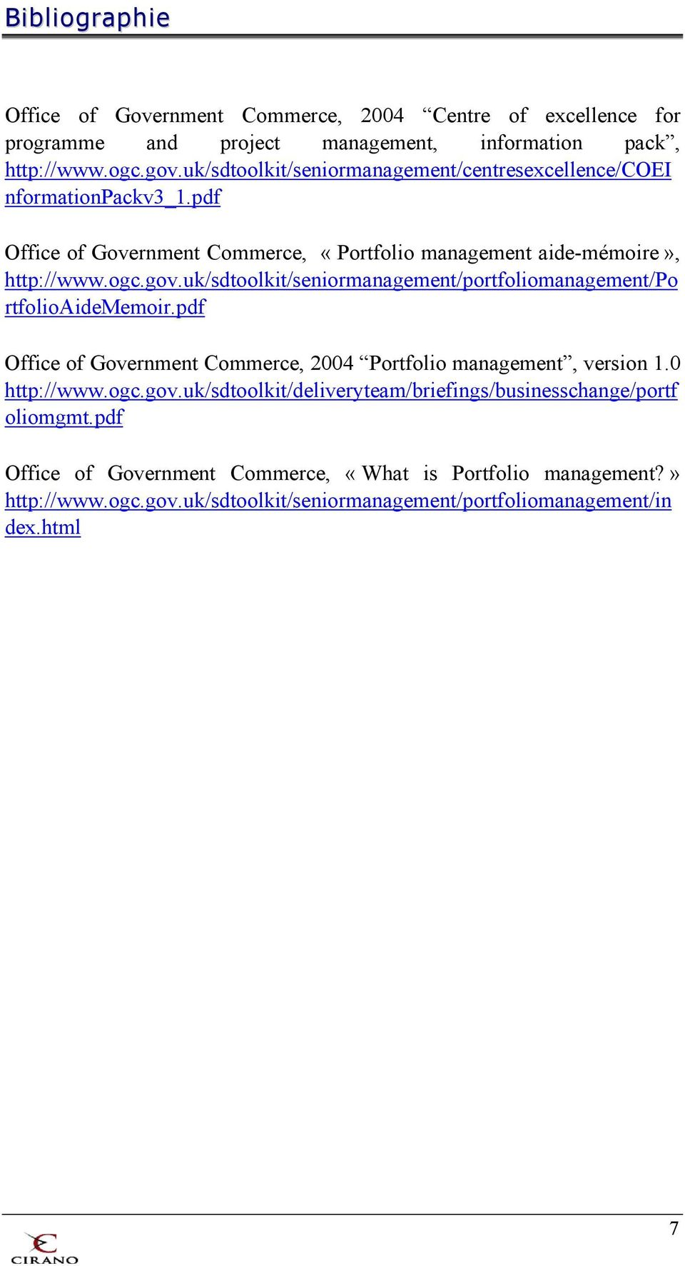 uk/sdtoolkit/seniormanagement/portfoliomanagement/po rtfolioaidememoir.pdf Office of Government Commerce, 2004 Portfolio management, version 1.0 http://www.ogc.gov.