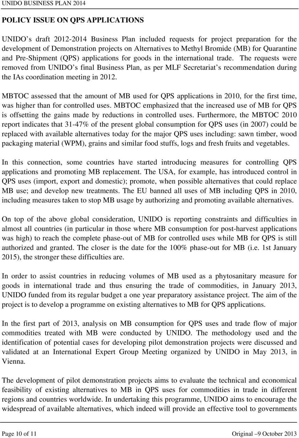 The requests were removed from UNIDO s final Business Plan, as per MLF Secretariat s recommendation during the IAs coordination meeting in 2012.