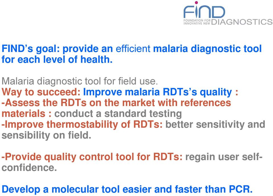 Way to succeed: Improve malaria RDTs s quality : -Assess the RDTs on the market with references materials :
