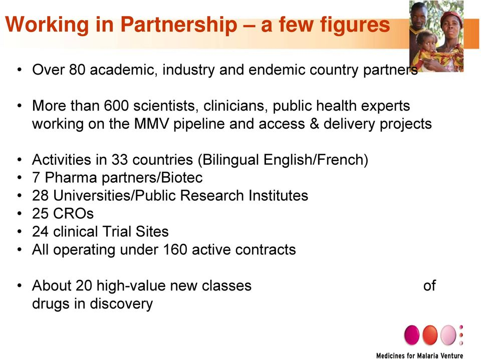 Activities in 33 countries (Bilingual English/French) 7 Pharma partners/biotec 28 Universities/Public Research