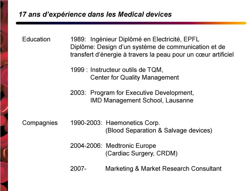 Quality Management 2003: Program for Executive Development, IMD Management School, Lausanne Compagnies 1990-2003: Haemonetics Corp.