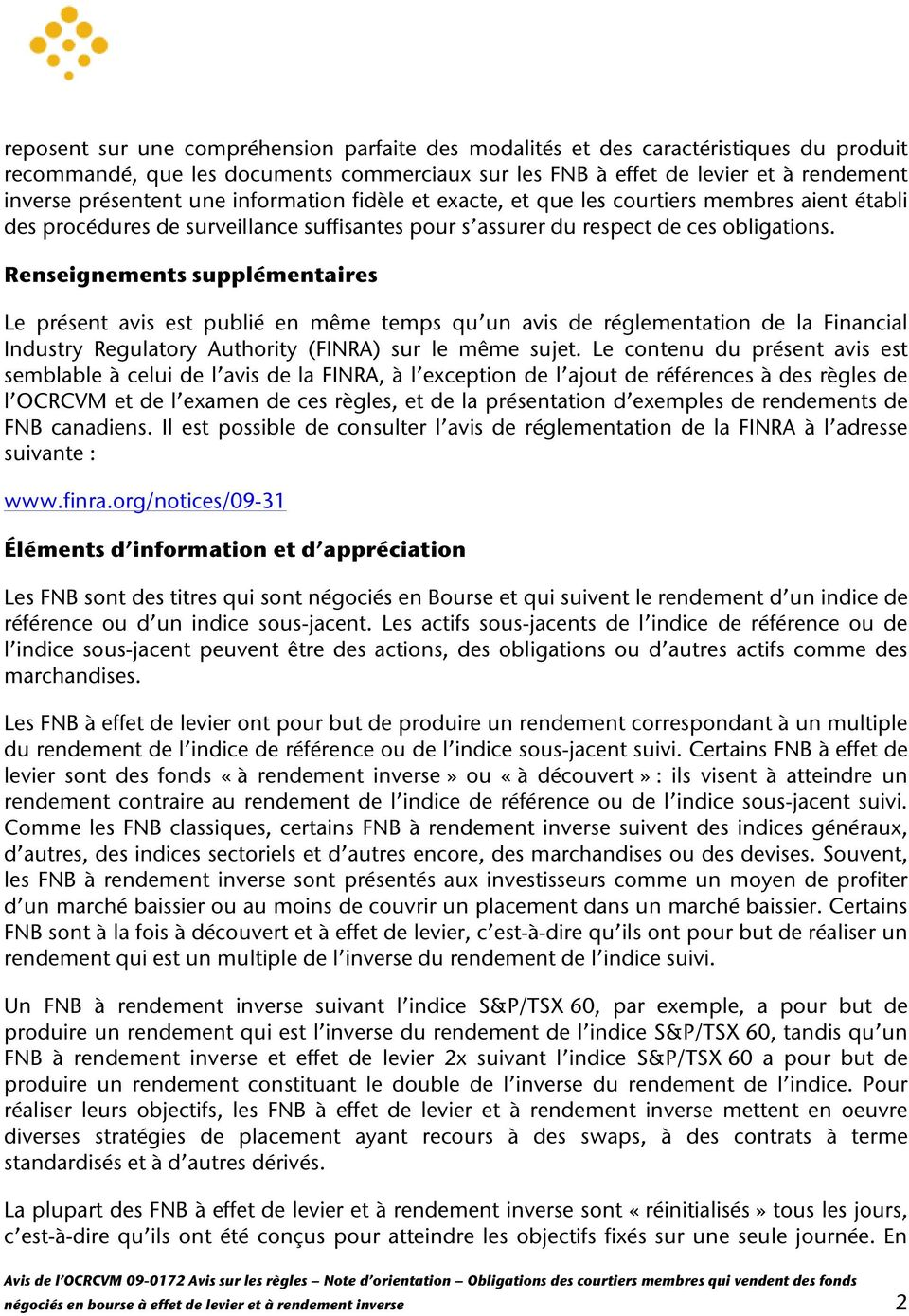 Renseignements supplémentaires Le présent avis est publié en même temps qu un avis de réglementation de la Financial Industry Regulatory Authority (FINRA) sur le même sujet.
