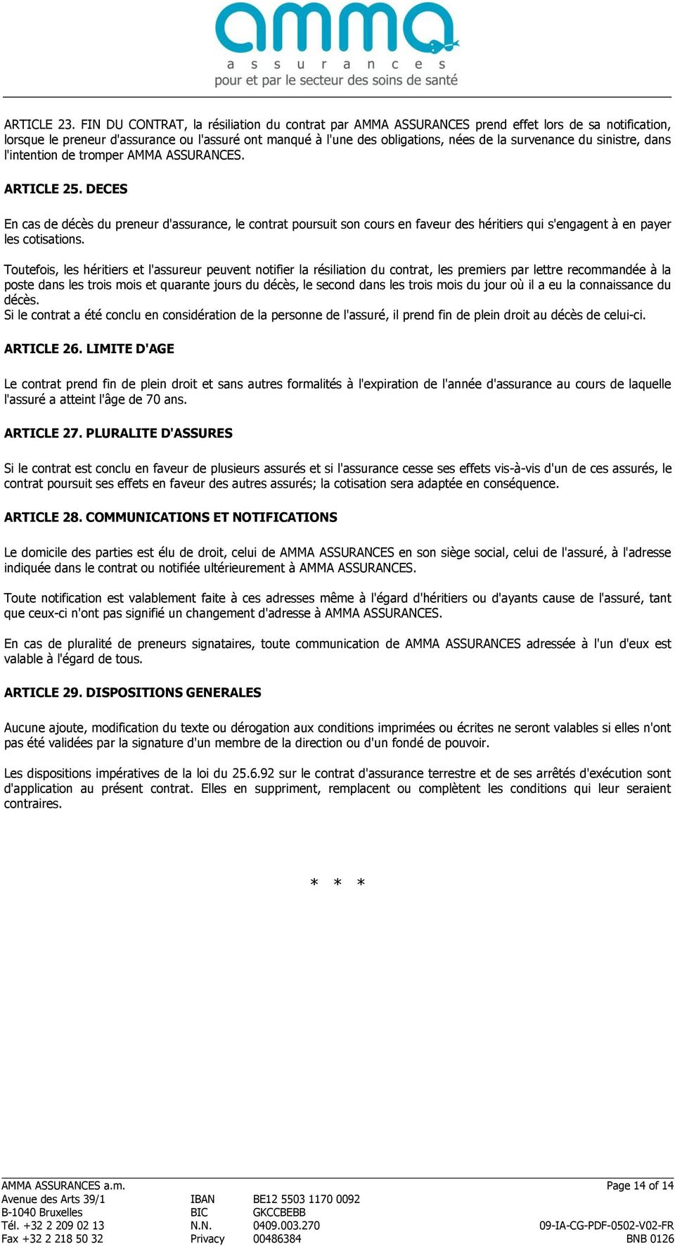du sinistre, dans l'intention de tromper AMMA ASSURANCES. ARTICLE 25.