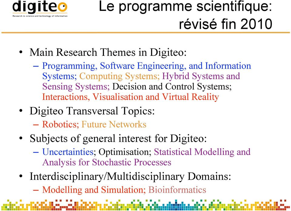 Reality Digiteo Transversal Topics: Robotics; Future Networks Subjects of general interest for Digiteo: Uncertainties; Optimisation;