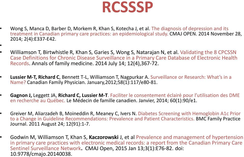 Validating the 8 CPCSSN Case Definitions for Chronic Disease Surveillance in a Primary Care Database of Electronic Health Records. Annals of family medicine. 2014 July 14; 12(4),367-72.