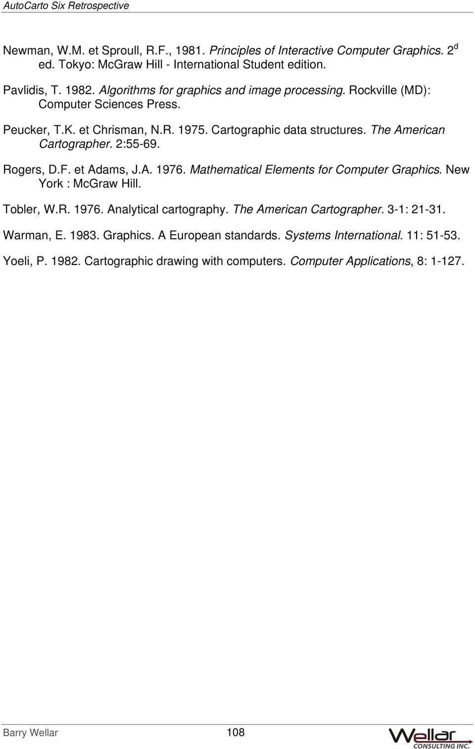 2:55-69. Rogers, D.F. et Adams, J.A. 1976. Mathematical Elements for Computer Graphics. New York : McGraw Hill. Tobler, W.R. 1976. Analytical cartography. The American Cartographer.