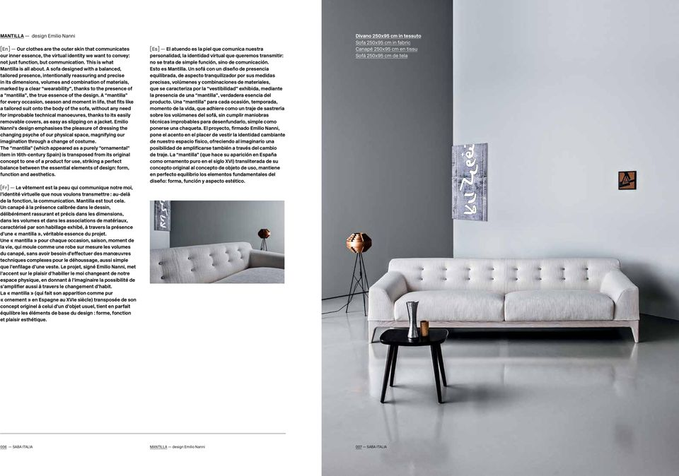 A sofa designed with a balanced, tailored presence, intentionally reassuring and precise in its dimensions, volumes and combination of materials, marked by a clear wearability, thanks to the presence
