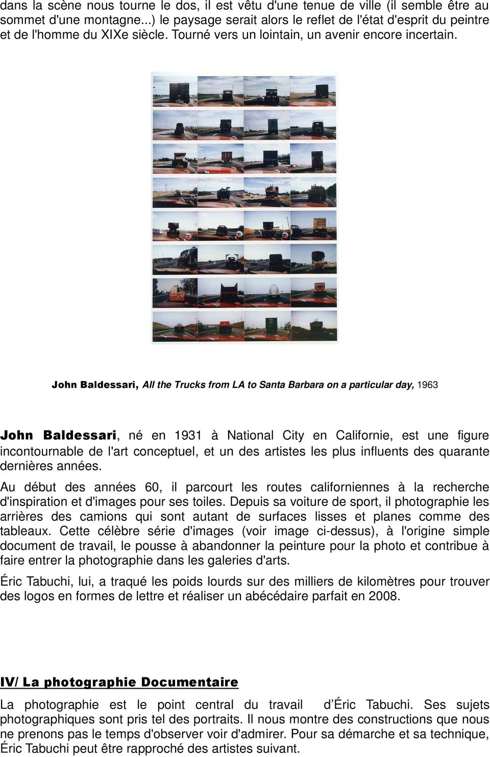 John Baldessari, All the Trucks from LA to Santa Barbara on a particular day, 1963 John Baldessari, né en 1931 à National City en Californie, est une figure incontournable de l'art conceptuel, et un