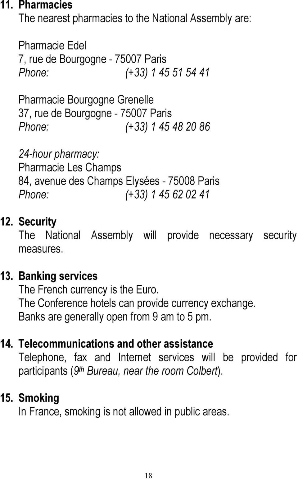 Security The National Assembly will provide necessary security measures. 13. Banking services The French currency is the Euro. The Conference hotels can provide currency exchange.