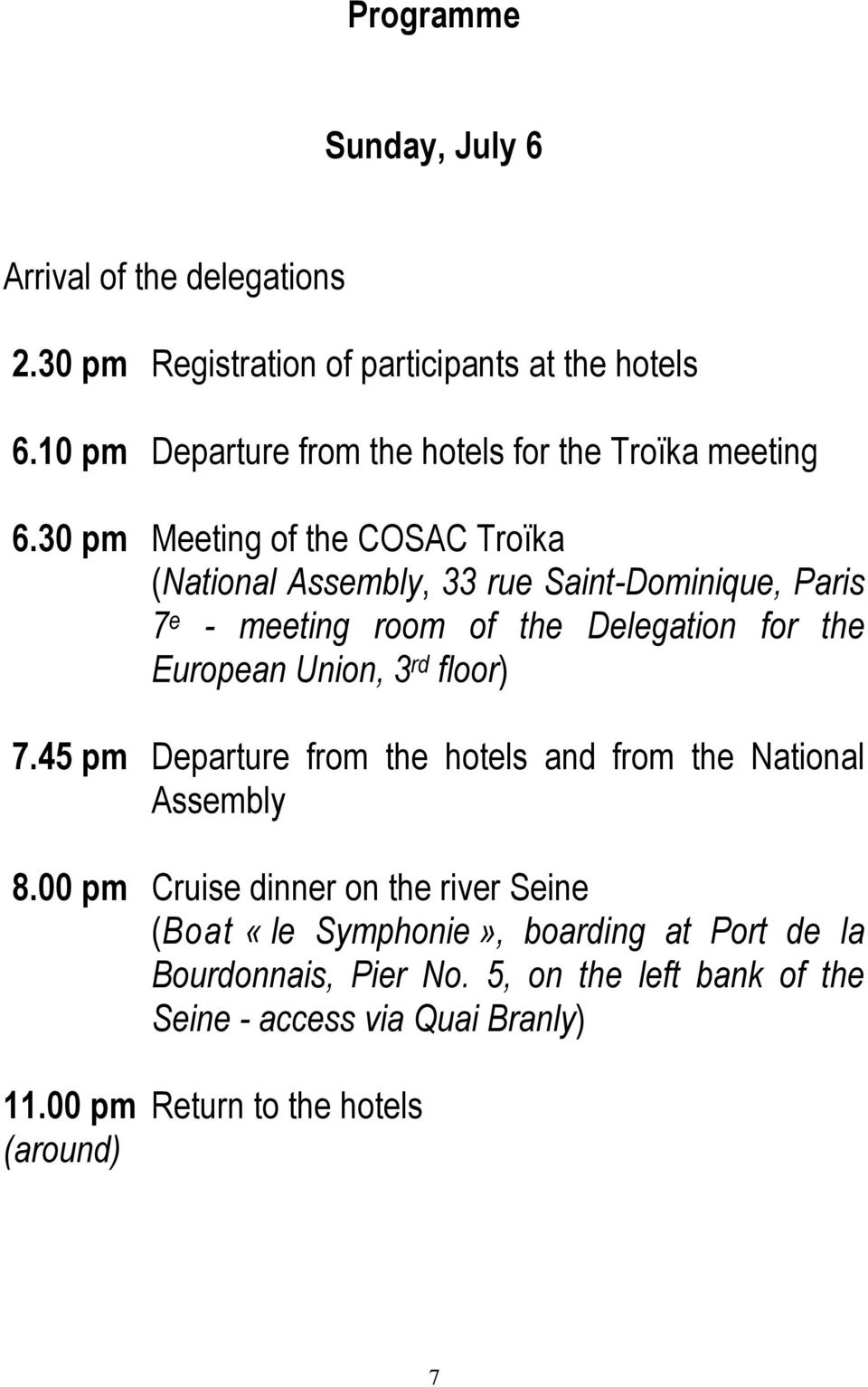 30 pm Meeting of the COSAC Troïka (National Assembly, 33 rue Saint-Dominique, Paris 7 e - meeting room of the Delegation for the European Union, 3