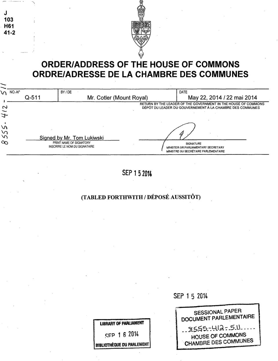 Cotler (Mount Royal) May 22, 2014/22 mai 2014 DATE RETURN BY THE LEADER OF THE GOVERNMENT IN THE HOU SE OF GOMMONS DÉPÔT DU LEADER DU GOUVERNEMENT À LA CHAMBRE DES COMMUNES Signed by Mr.
